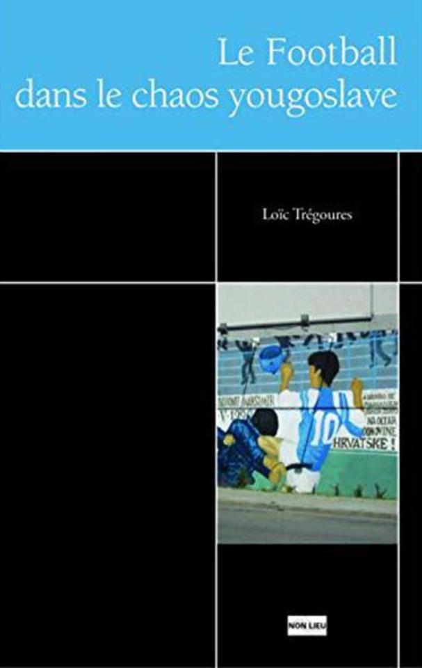 Loïc Trégourès, Le football dans le chaos yougoslave