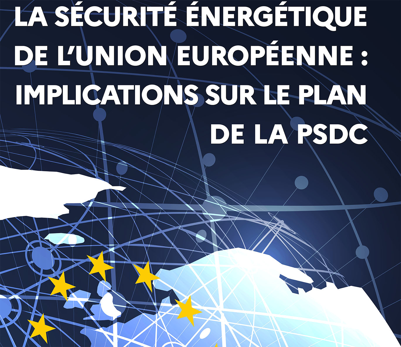 La sécurité énergétique de l'Union Européenne et ses implications sur le plan de la PSDC